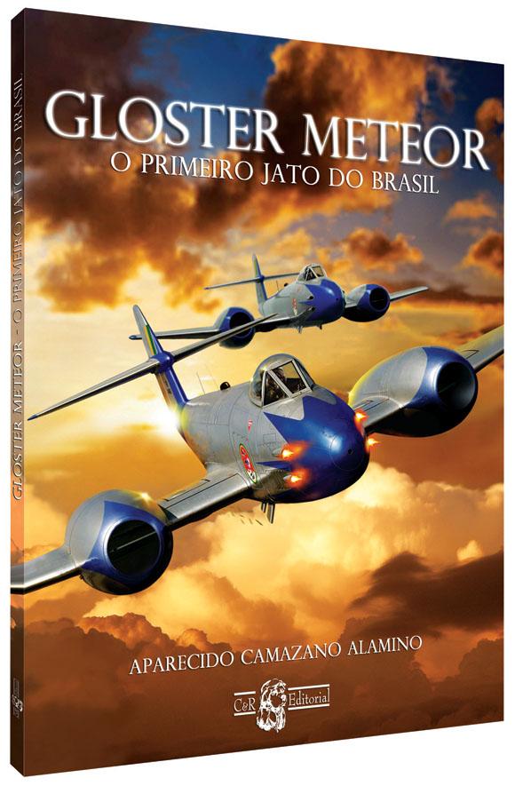 Gloster Meteor - O primeiro jato do Brasil - Aparecido Camazano Alamino